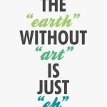 Was ist die Erde ohne Kunst?