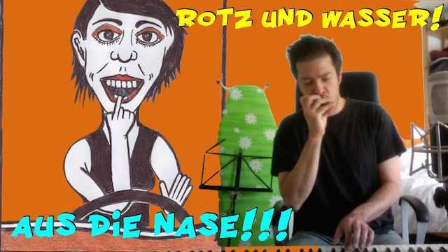 Rotz und Wasser - ein Lied voller Schnodder!