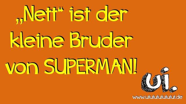 Nett ist der kleine Bruder von Superman!