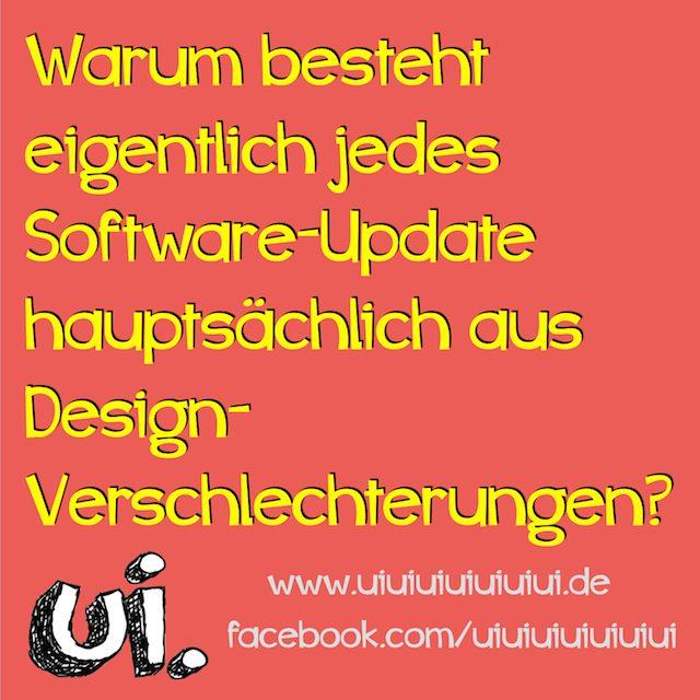 warum besteht eigentlich jedes Software-Update hauptsächlich aus Design-Verschlechterungen?